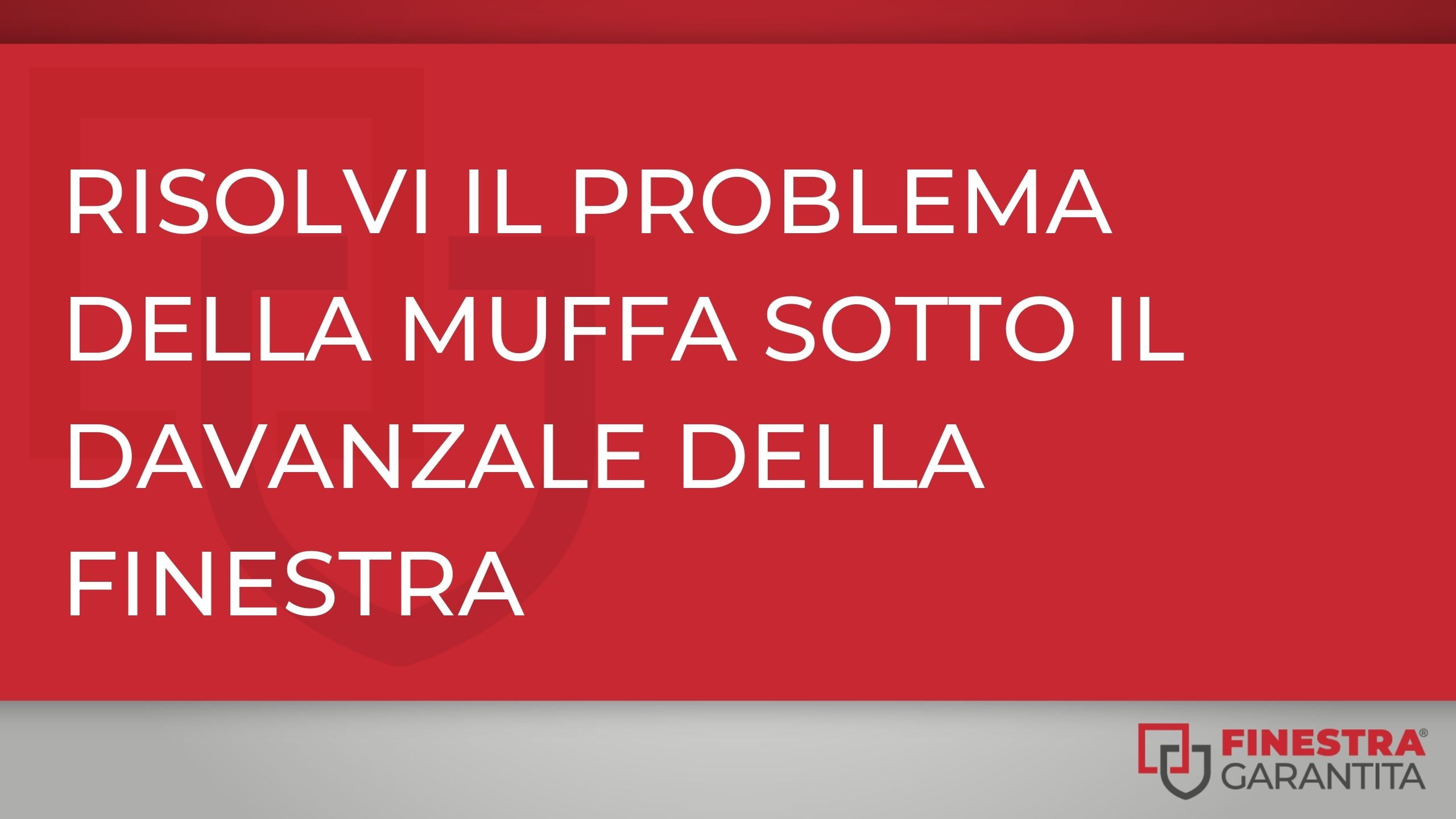 muffa_sotto_davanzale_finestra_finestra_garantita: titolo dell'articolo in bianco su sfondo rosso